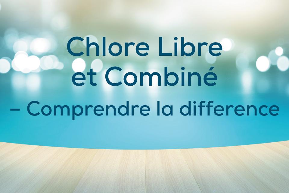 Chlore Libre et Combiné – Comprendre la différence